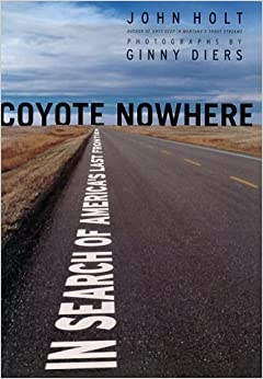 Book Coyote Nowhere: In Search of America's Last Frontier by John Holt (2000-10-03)