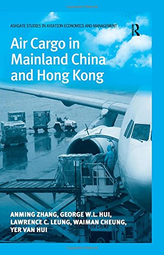 Air Cargo in Mainland China and Hong Kong (Ashgate Studies in Aviation Economics and Management)