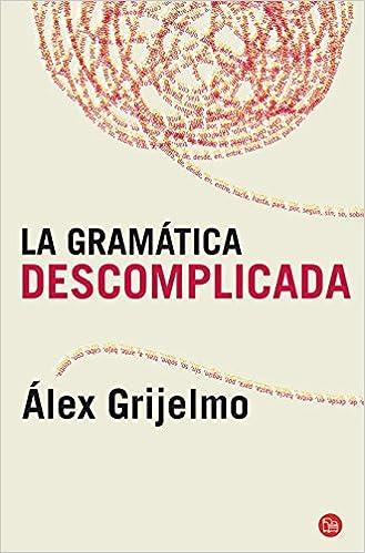 La gramática descomplicada (FORMATO GRANDE): Amazon.es: Álex Grijelmo: Libros