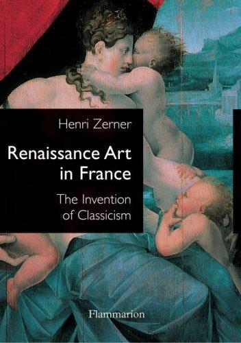 By Henri Zerner Renaissance Art in France: The Invention of Classicism [Paperback] pdf epub