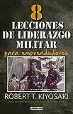 8 lecciones de liderazgo militar para emprendedores 8 lessons in military leadership for entrepreneurs spanish edition by robert kiyosaki 2016 07 26