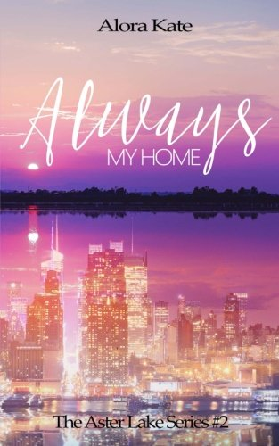 Always My Home (The Aster Lake Series) (Volume 2)