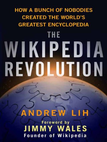 The Wikipedia Revolution: How a Bunch of Nobodies Created the World's Greatest Encyclopedia (English Edition)