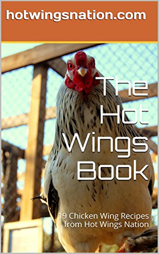 The Hot Wings Book: 19 Chicken Wing Recipes from Hot Wings Nation