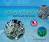 Ocean Acidification : Starting with the Science, Division of Earth and Life Sciences and National Research Council, 0309252881