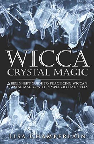 Wicca Crystal Magic: A Beginner