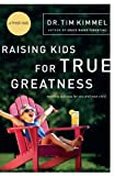 Raising Kids for True Greatness, Tim Kimmel, 0849909511