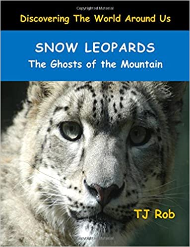 Snow Leopards: The Ghosts of the Mountain (Age 6 and above) (Discovering The World Around Us)