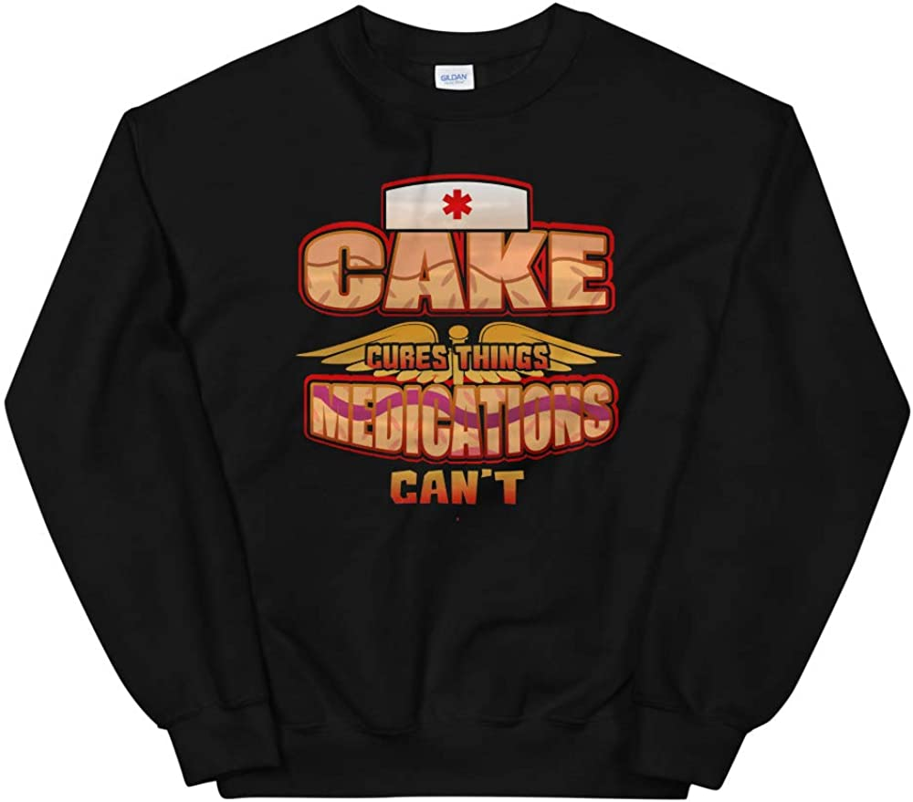 Cake Cures Things Medications Cant Love Food This is Your Unisex Sweatshirt