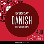 Everyday Danish for Beginners - 400 Actions & Activities: Beginner Dannish |  Innovative Language Learning