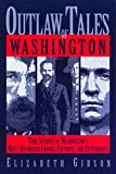Outlaw Tales of Washington, Elizabeth Gibson, 0762711507