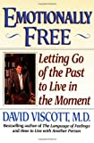 Emotionally Free : Letting Go of the Past to Live in the Moment, Viscott, David, 0809238179