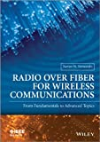 Radio over Fiber for Wireless Communications: from Fundamentals to Advanced Topics, Xavier N. Fernando, 111879706X