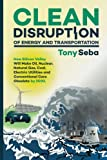 img - for Clean Disruption of Energy and Transportation: How Silicon Valley Will Make Oil, Nuclear, Natural Gas, Coal, Electric Utilities and Conventional Cars Obsolete by 2030 book / textbook / text book
