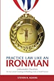 img - for Practice Law Like An Ironman: Unbeatable Checklists for any Lawyer Creating and Building a Solo or Small Practice book / textbook / text book