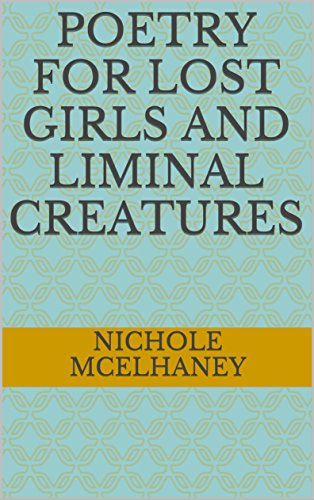 Poetry for Lost Girls and Liminal Creatures