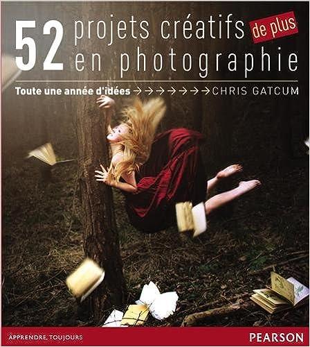 Télécharger en ligne 52 projets créatifs de plus en Photographie pdf