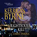 A Righteous Kill: A Shakespearean Suspense Audiobook by Kerrigan Byrne Narrated by Derek Perkins
