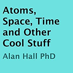 Atoms, Space, Time, and Other Cool Stuff