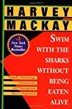 Swim with the Sharks Without Being Eaten Alive, Harvey Mackay, 0449911489