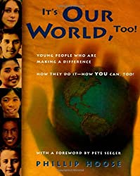 It's Our World, Too!: Young People Who Are Making a Difference: How They Do It - How You Can, Too!