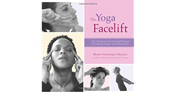 The Yoga Facelift: The All-natural, Do-it-yourself Program ...