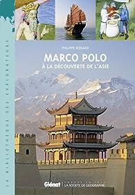 Marco Polo : A la découverte de l'Asie par Philippe Ménard