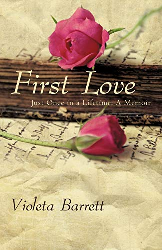 Book: First Love - Just Once in a Lifetime - A Memoir by Violeta Barrett