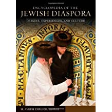 Encyclopedia of the Jewish Diaspora [3 volumes]: Origins, Experiences, and Culture