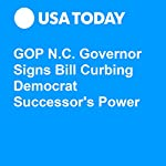 GOP N.C. Governor Signs Bill Curbing Democrat Successor's Power | Doug Stanglin