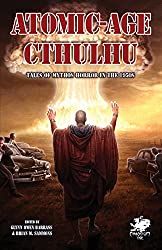 Atomic-Age Cthulhu: Tales of Mythos Horror in the 1950s (Chaosium Fiction)