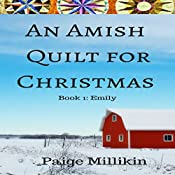 An Amish Quilt for Christmas: Book 1: Emily | Paige Millikin