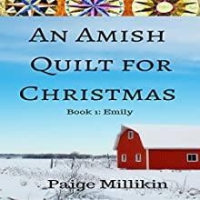 An Amish Quilt for Christmas: Book 1: Emily Audiobook by Paige Millikin Narrated by Kathy Garner