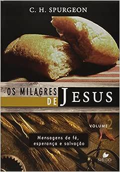 Milagres de Jesus, Os - Vol. 2 - Spurgeon