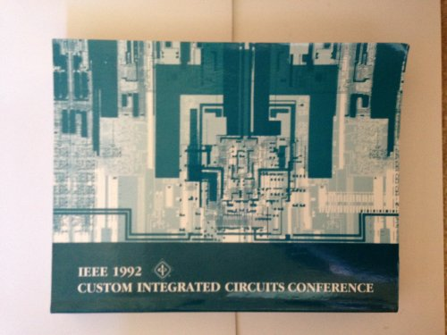 Proceedings of the IEEE 1992 Custom Integrated Circuits Conference: The Westin Copley Place Hotel, Boston Massachusetts, May 3-6, 1992 (CUSTOM INTEGRATED CIRCUITS - Place Shops Copley