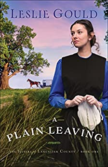 A Plain Leaving (The Sisters of Lancaster County Book #1) by [Gould, Leslie]