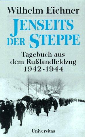 Jenseits der Steppe: Tagebuch aus dem Russlandfeldzug 1942-1944