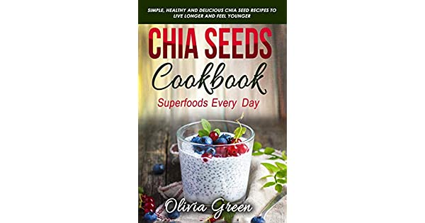 Amazon.com: Chia Seeds Cookbook: Superfood every day: Simple ...