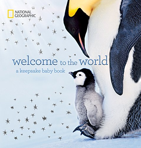 Welcome to the World: A Keepsake Baby Book by National Geographic Society