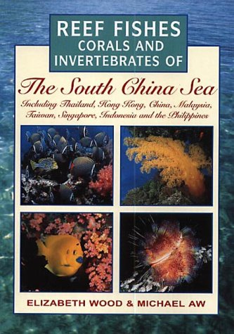 Reef Fishes, Corals and Invertebrates of the South China Sea (Reef fishes, corals & invertebrates)