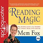 Reading Magic: Why Reading Aloud to Our Children Will Change Their Lives | Mem Fox