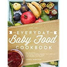Everyday Baby Food: 200 Delicious, Nutritious and Simple Baby Food Recipes That You Can Use Everyday To Keep Your Little One Happy And Healthy! (The Homemade Baby Food & Baby Food Cookbook Series)