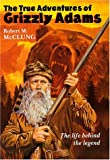 The True Adventures of Grizzly Adams, Robert M. McClung, 068816370X