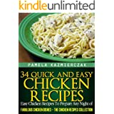 34 Quick and Easy Chicken Recipes – Easy Chicken Recipes To Prepare Any Night of The Week (Fabulous Chicken Dishes – The Chic