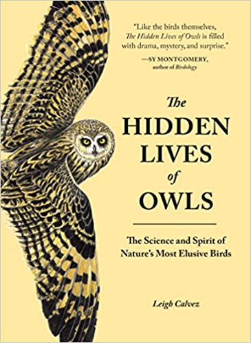 The Science and Spirit of Natures Most Elusive Birds The Hidden Lives of Owls