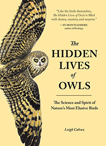 (The Hidden Lives of Owls: The Science and Spirit of Nature's Most Elusive Birds)