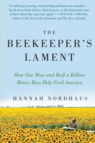 The Beekeeper's Lament: How One Man and Half a Billion Honey Bees Help Feed America ()