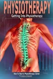 Physiotherapy: Getting into Physiotherapy, How to Start a Physiotherapy Career