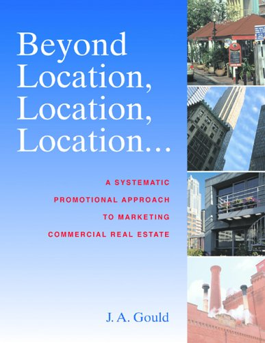 Beyond Location, Location, Location: A Systematic, Promotional Approach To Marketing Commercial Real Estate Joyce A. Gould