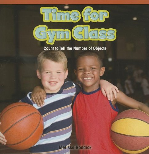 Time for Gym Class: Count to Tell the Number of Objects (Rosen Common Core Math Readers) PDF